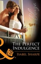 The Perfect Indulgence (Mills & Boon Blaze) ebook by Isabel Sharpe
