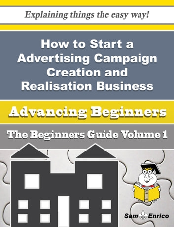 How To Start A Advertising Campaign Creation And Realisation Business Beginners Guide Ebook By Stephania Neil Rakuten Kobo