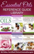 Essential Oils Reference Guide Library - Essential Oil Healing Bundles ebook by KG STILES