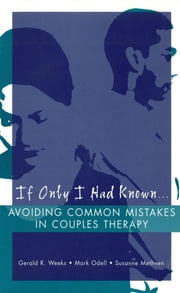 If Only I Had Known...: Avoiding Common Mistakes in Couples Therapy ebook by Susanne Methven,Mark Odell,Gerald R. Weeks, Ph.D.