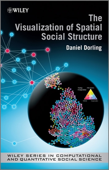 The Visualization of Spatial Social Structure ebook by Danny Dorling