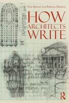 How Architects Write ebook by Tom Spector,Rebecca Damron
