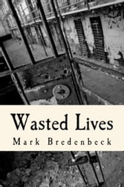 Wasted Lives, a Detective Mike Bridger novel ebook by Mark Bredenbeck