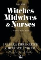 Witches, Midwives, & Nurses ebook by Barbara Ehrenreich,Deirdre English