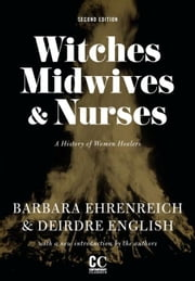 Witches, Midwives, & Nurses - A History of Women Healers ebook by Barbara Ehrenreich,Deirdre English