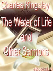 Water of Life and Other Sermons ebook by Charles Kingsley