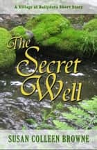 The Secret Well ebook by Susan Colleen Browne