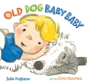 Old Dog Baby Baby ebook by Julie Fogliano