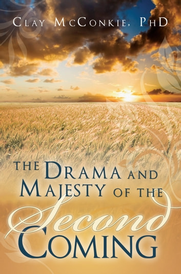 The Drama and Majesty of the Second Coming ebook by Clay McConkie PhD
