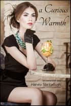 A Curious Warmth ebook by Harvey Stanbrough