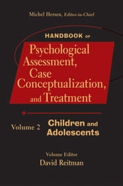 Handbook of Psychological Assessment, Case Conceptualization, and Treatment, Volume 2 - Children and Adolescents ebook by Michel Hersen,David Reitman