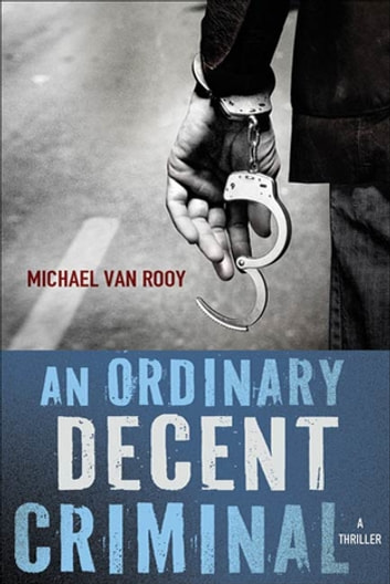 An Ordinary Decent Criminal - A Thriller ebook by Michael Van Rooy