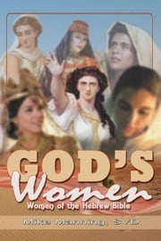 God's Women - Women of the Hebrew Bible ebook by Mike Manning, S.V.D.