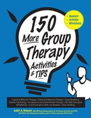 150 More Group Therapy Activities & TIPS ebook by Belmont, Judith