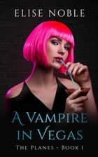 A Vampire in Vegas ebook by Elise Noble