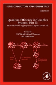 Quantum Efficiency in Complex Systems, Part II: From Molecular Aggregates to Organic Solar Cells - Organic Solar Cells ebook by Uli Wurfel, Michael Thorwart, Eicke R. Weber