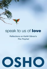 Speak to Us of Love - Reflections on Kahlil Gibran's The Prophet ebook by Osho