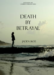 Death by Betrayal (Book #10 in the Caribbean Murder series) ebook by Jaden Skye