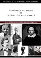 Memoirs Of The Court Of George Iv 1820—1830 Vol. I. ebook by The Duke Of Buckingham And Chandos, K.G.