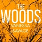 The Woods - the emotional and addictive thriller you won't be able to put down audiobook by Vanessa Savage