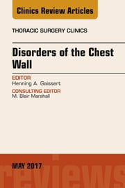 Disorders of the Chest Wall, An Issue of Thoracic Surgery Clinics, E-Book ebook by Henning A. Gaissert, MD