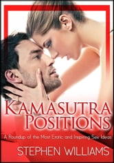 Kamasutra Positions: A Roundup Of The Most Erotic And Inspiring Sex Ideas! ebook by Stephen Williams
