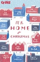 I'll Be Home for Christmas ebook by Tom Becker, Sita Brahmachari, Melvin Burgess,...