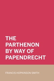 The Parthenon By Way Of Papendrecht ebook by Francis Hopkinson Smith