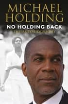 No Holding Back - The Autobiography ebook by Michael Holding