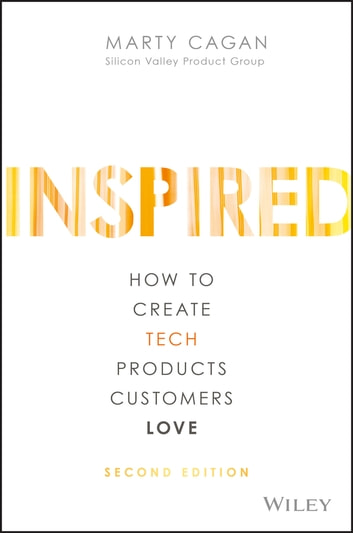 Inspired - How to Create Tech Products Customers Love ebook by Marty Cagan