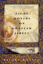 Eight Months on Ghazzah Street - A Novel ebook by Hilary Mantel