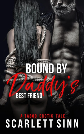 Bound by Daddy's Best Friend - Daddy's Girl, #1 ebook by Scarlett Sinn