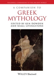 A Companion to Greek Mythology ebook by Ken Dowden,Niall Livingstone