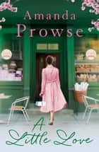 A Little Love - The heartwarming romance with a twist from the number 1 bestseller ebook by Amanda Prowse