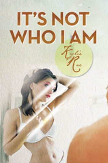 It's Not Who I Am ebook by Kylie Rae