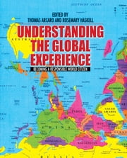 Understanding the Global Experience - Becoming a Responsible World Citizen ebook by Thomas Arcaro,Rosemary Haskell,Chinedu Eke,Robert Anderson,Stephen Braye,Ann Cahill,Brian Digre,Anne Bolin,Mathew Gendle,Duane McClearn,Jeffrey Pugh,Laura Roselle,Jean Schwind,Kerstin Sorensen,Anthony Weston