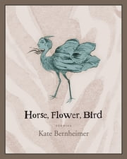 Horse, Flower, Bird ebook by Kate Bernheimer,Rikki Ducornet