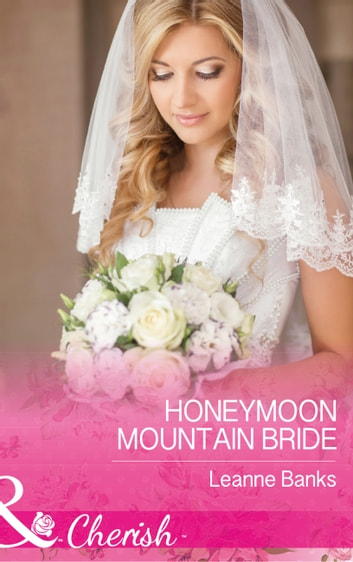 Honeymoon Mountain Bride (Mills & Boon Cherish) (Honeymoon Mountain, Book 1) ebook by Leanne Banks