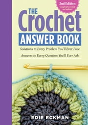 The Crochet Answer Book, 2nd Edition - Solutions to Every Problem You'll Ever Face; Answers to Every Question You'll Ever Ask ebook by Edie Eckman