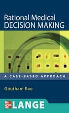 Rational Medical Decision Making: A Case-Based Approach ebook by Goutham Rao