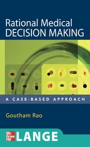 Rational Medical Decision Making: A Case-Based Approach - A Case-Based Approach ebook by Goutham Rao