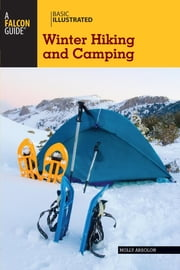 Basic Illustrated Winter Hiking and Camping ebook by Molly Absolon