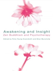 Awakening and Insight - Zen Buddhism and Psychotherapy ebook by Polly Young-Eisendrath,Shoji Muramoto