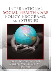 International Social Health Care Policy, Program, and Studies ebook by Gary Rosenburg,Andrew Weissman