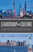 Leadership and Culture - The Rapid Rise of Chinese Transformational Leadership: the Model for the Contemporary Chinese Business Leader (The Study) ebook by Dr. Liana C Saenz