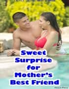 Sweet Surprise for Mother's Best Friend (Erotica, Erotica Short Stories) ebook by Rock Page