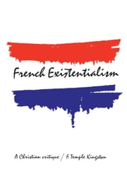 French Existentialism - A Christian Critique ebook by Frederick Kingston
