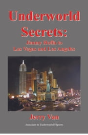 Underworld Secrets: Hoffa to Las Vegas ebook by Hoorelbeke, Jerry Van