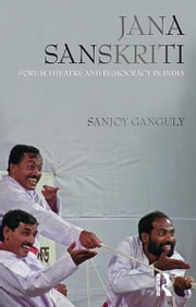 Jana Sanskriti - Forum Theatre and Democracy in India ebook by Sanjoy Ganguly