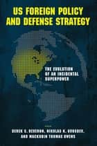 US Foreign Policy and Defense Strategy - The Evolution of an Incidental Superpower ebook by Derek S. Reveron, Nikolas K. Gvosdev, Mackubin Thomas Owens